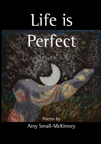 Life is Perfect: Poems by Amy Small-McKinney